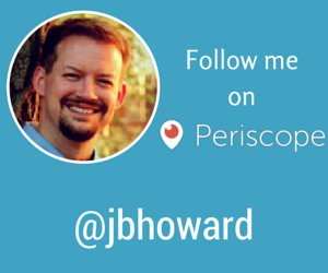 Follow @jbhoward on Periscope