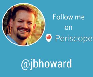 Follow @jbhoward on Periscope